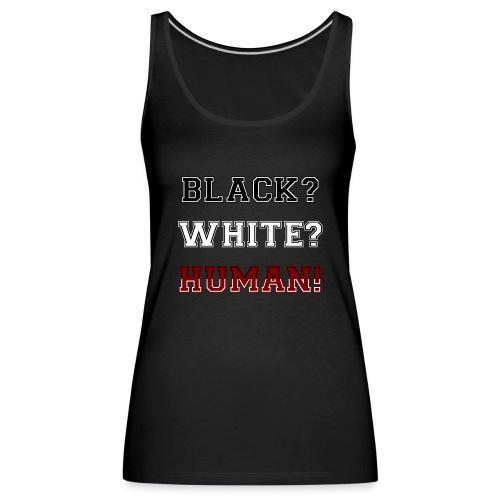 Anti Rassismus Schwarz Weiß Mensch - Frauen Premium Tank Top