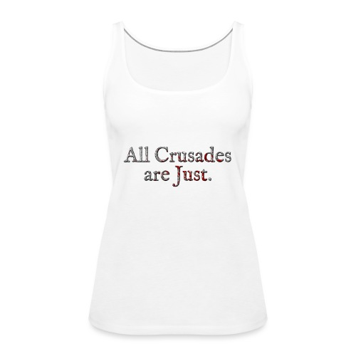 All Crusades Are Just. Alt.2 - Women's Premium Tank Top