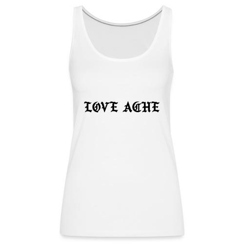 LOVE ACHE - Vrouwen Premium tank top