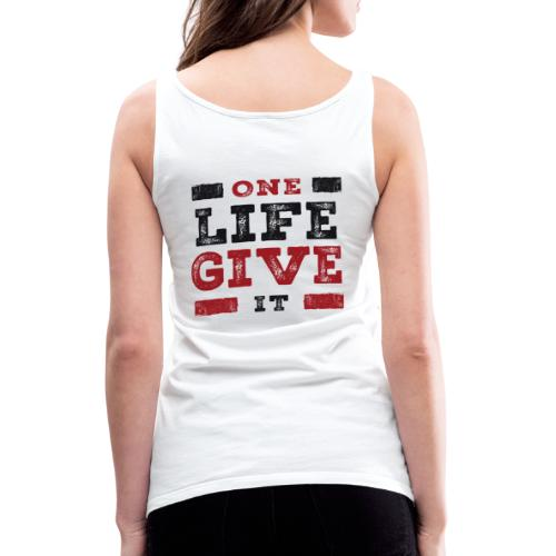 One Life Give It (bold) - Women's Premium Tank Top