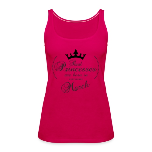 Real Princesses are born in March - Frauen Premium Tank Top
