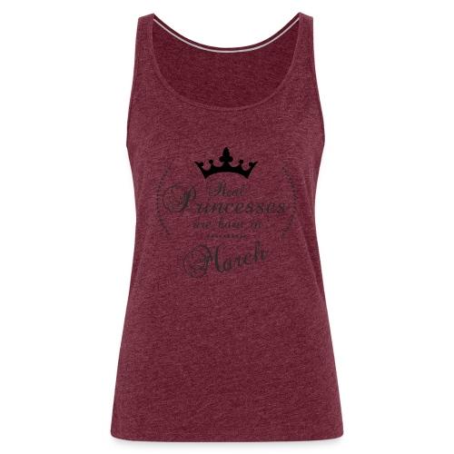 Real Princesses are born in March - Frauen Premium Tank Top
