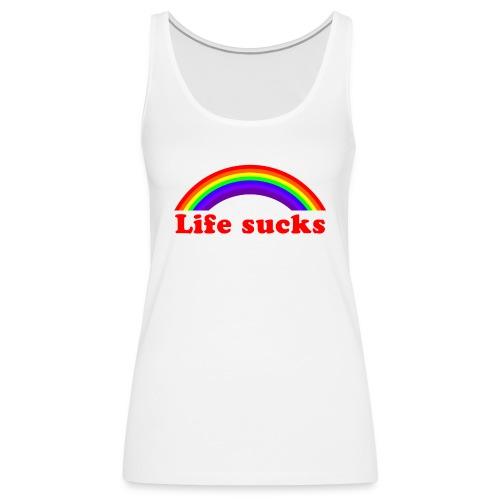 Life sucks - Women's Premium Tank Top
