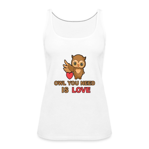 Owl You Need Is Love - Frauen Premium Tank Top