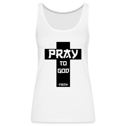 Pray to God - Frauen Premium Tank Top