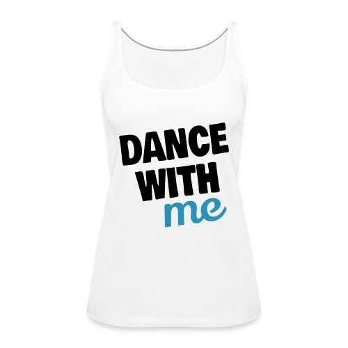 dance with me - Frauen Premium Tank Top
