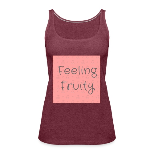 feeling fruity slogan top - Women's Premium Tank Top