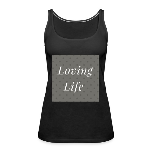 loving life top - Women's Premium Tank Top