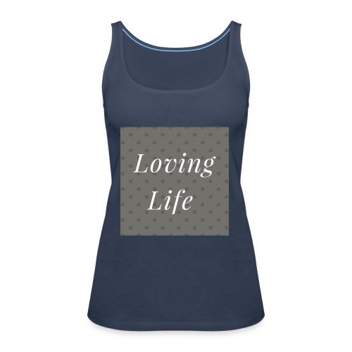 loving life top - Women's Premium Tank Top