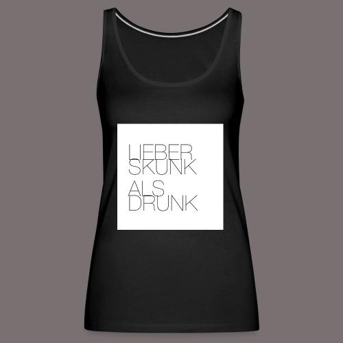 Lieber Skunk als Drunk - Frauen Premium Tank Top