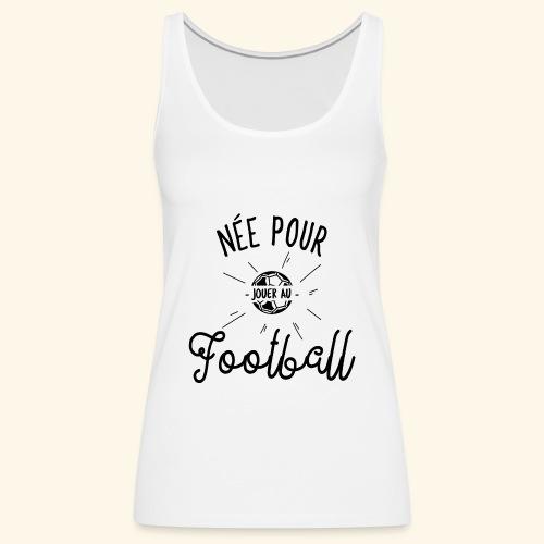 Footballeuse - Née pour jouer au Football - Débardeur Premium Femme