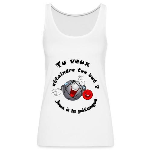 t shirt humour atteint ton but joue à la pétanque - Débardeur Premium Femme