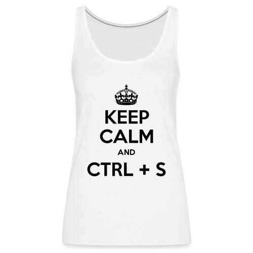 Keep Calm and CTRL+S - Débardeur Premium Femme