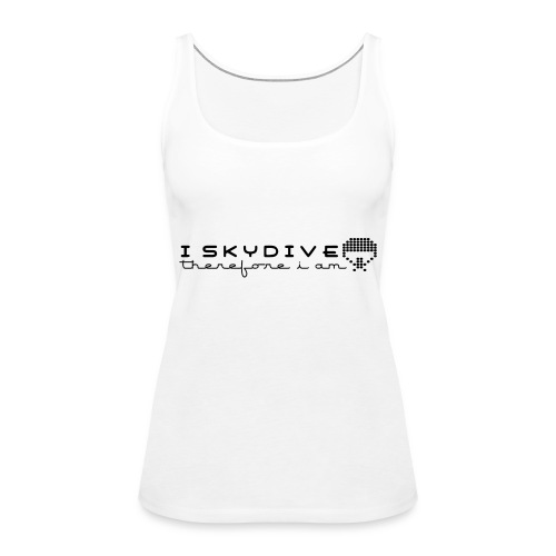 i_skydive_therefore_i_am - Women's Premium Tank Top