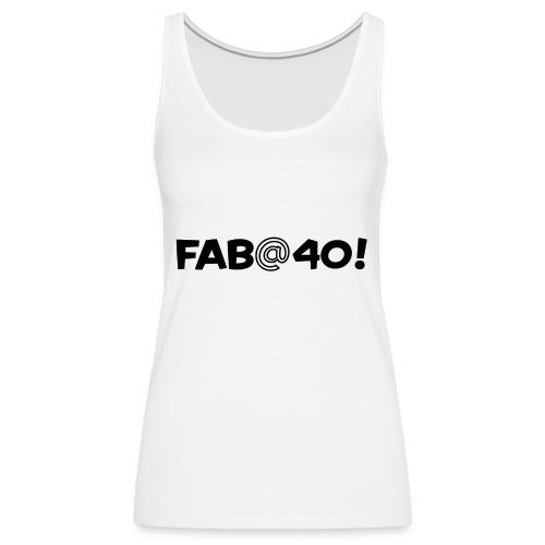 FAB AT 40! - Women's Premium Tank Top