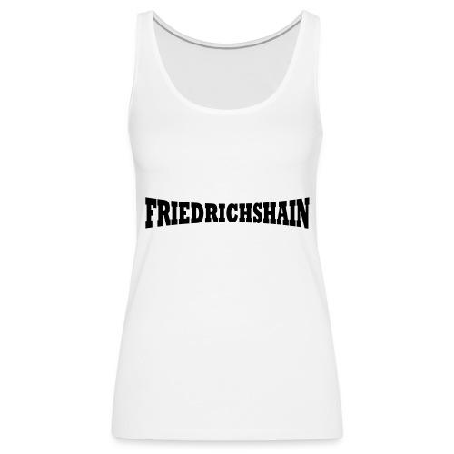 Friedrichshain Schriftzug - Frauen Premium Tank Top