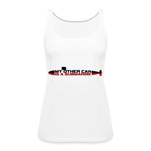 My other car is a Submarine! - Women's Premium Tank Top