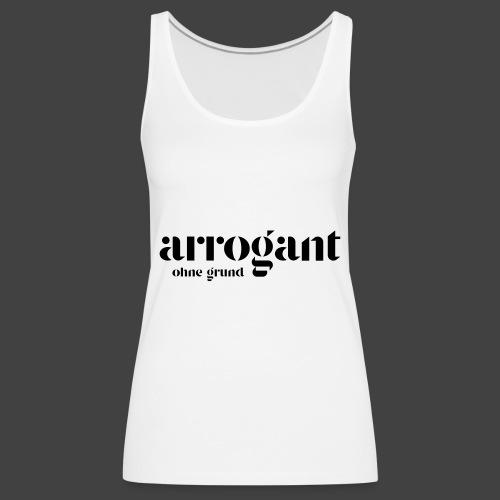 Arrogant ohne Grund — Edición No 1 - Frauen Premium Tank Top