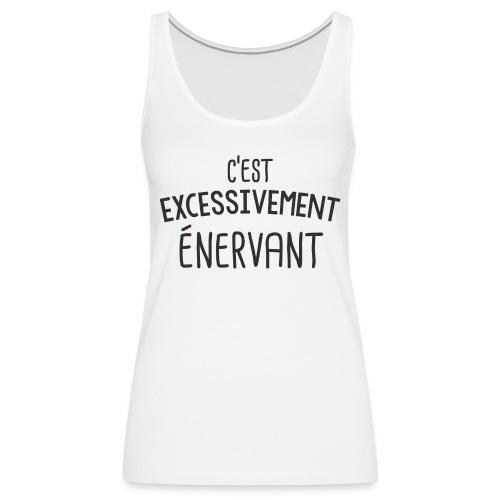 Tee Shirt Dikkenek - C'est excessivement énervant - Débardeur Premium Femme