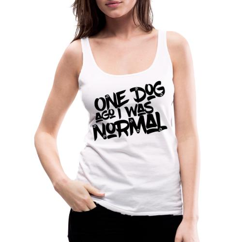 One Dog ago I was normal - Hunde - Design Geschenk - Frauen Premium Tank Top