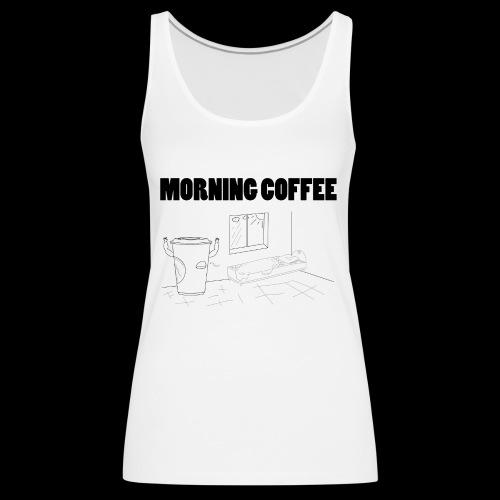 Morning Coffee - Women's Premium Tank Top