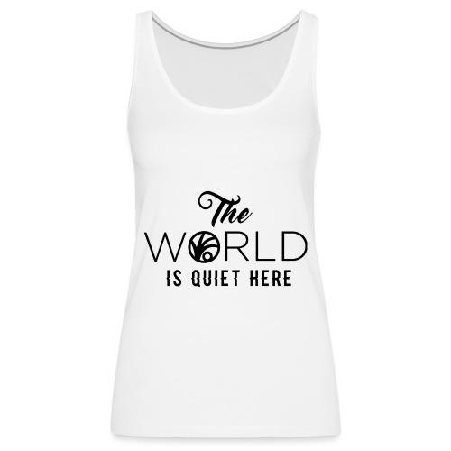 The World is Quiet Here Merchandise - Vrouwen Premium tank top