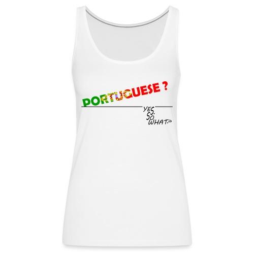 PORTUGUESE ? YES. SO WHAT ? - Débardeur Premium Femme