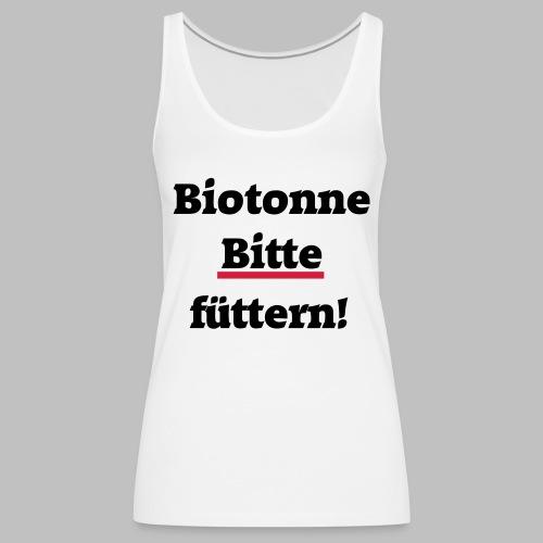 Biotonne - Bitte füttern! - Frauen Premium Tank Top