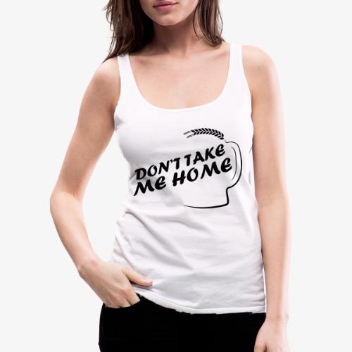 dont_take_me_home - Vrouwen Premium tank top