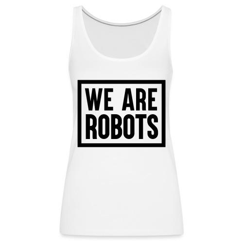We Are Robots Premium Tote Bag - Women's Premium Tank Top