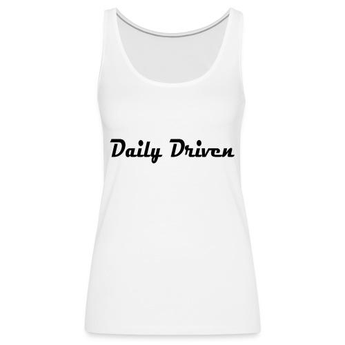 Daily Driven Shirt - Vrouwen Premium tank top