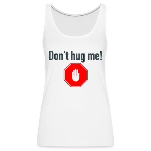 Don't hug me! - Premium singlet for kvinner