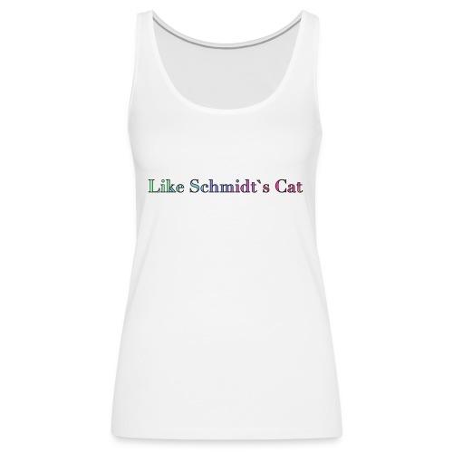 Wie Schmidtˋs Katze - Frauen Premium Tank Top