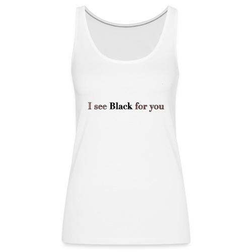 Ich sehe schwarz für dich - Frauen Premium Tank Top