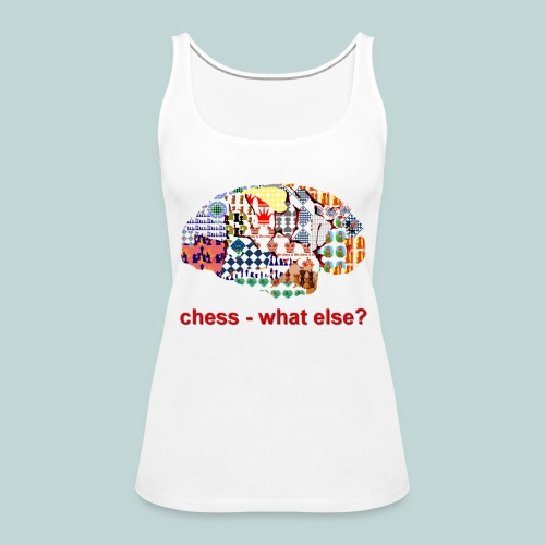 chess_what_else - Frauen Premium Tank Top