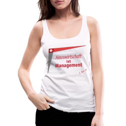 Hauswirtschaft ist Management - Frauen Premium Tank Top