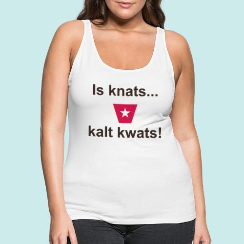 Is knats kalt kwats ms def b - Vrouwen Premium tank top