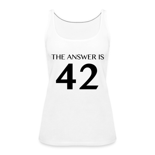 The Answer is 42 Black - Women's Premium Tank Top