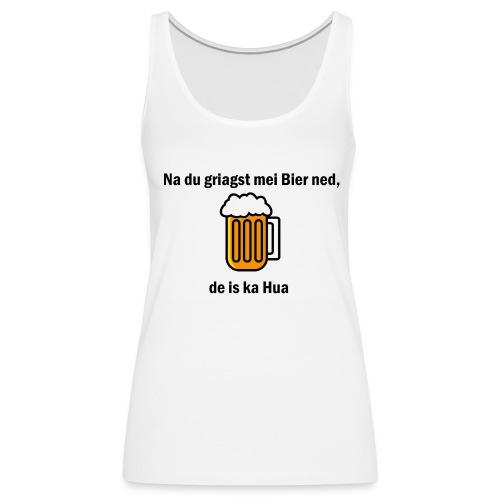 Na du griagst mei Bier ned - Frauen Premium Tank Top