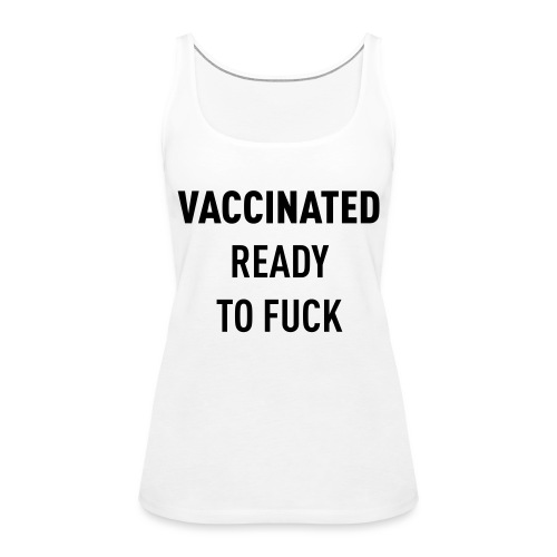 Vaccinated Ready to fuck - Women's Premium Tank Top