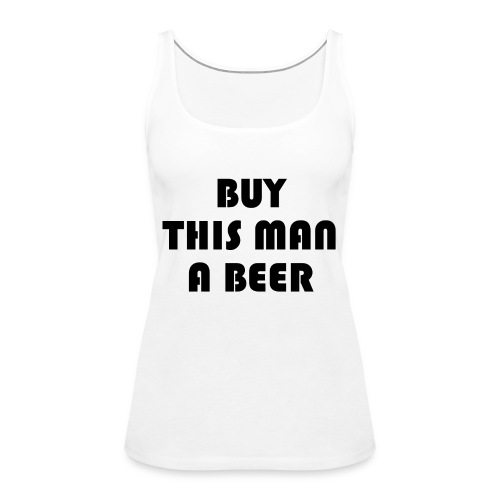 Buy this man a beer - Women's Premium Tank Top