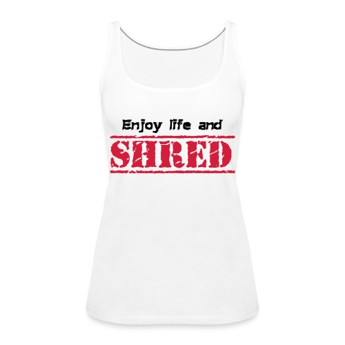 Enjoy life and SHRED - Frauen Premium Tank Top