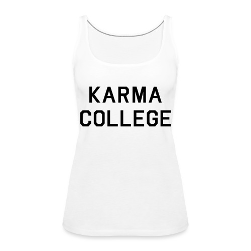 Karma College Karma Fucks Back What goes - Women's Premium Tank Top