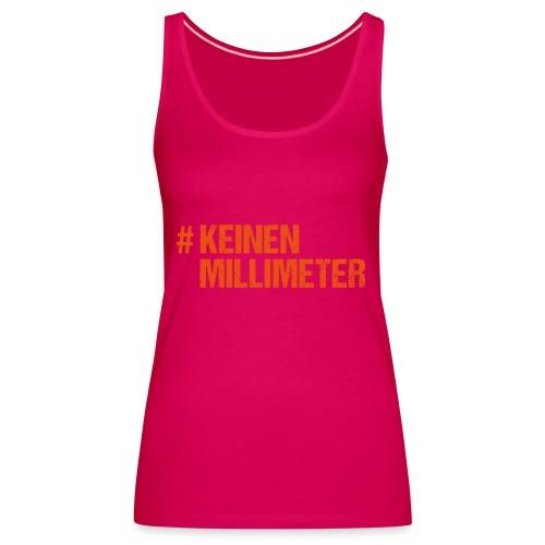 #KeinenMillimeter - Frauen Premium Tank Top