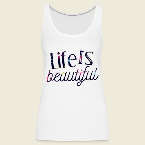 Life is beautiful - Das Leben ist schön - Frauen Premium Tank Top