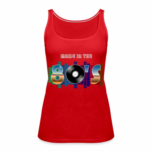 Made in the 80's - Women's Premium Tank Top