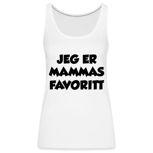 «Jeg er mammas favoritt» (fra Det norske plagg) - Premium singlet for kvinner