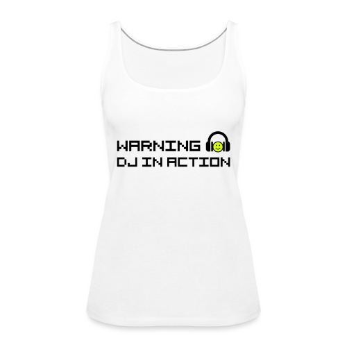 Warning DJ in Action - Vrouwen Premium tank top