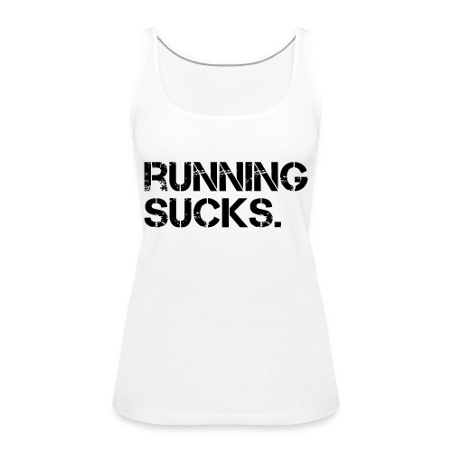 Running Sucks - Frauen Premium Tank Top