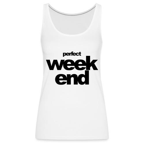 perfect weekend - Frauen Premium Tank Top